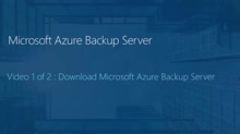 Microsoft Azure Backup Server 1 of 2 - Download Microsoft Azure Backup Server