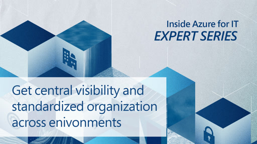 Get central visibility and standardized organization across environments