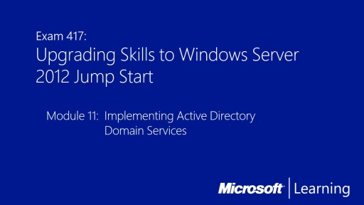 Upgrading Skills to Windows Server 2012: (11) Implementing Active Directory Domain Services