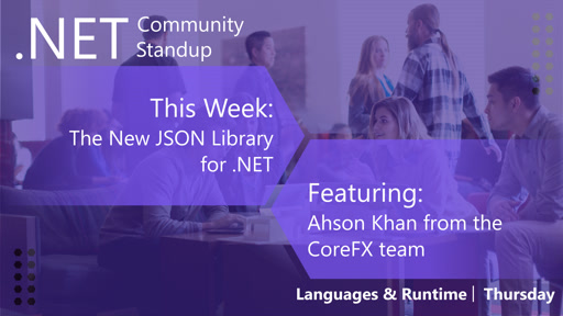 Languages & Runtime: .NET Community Standup - June 13th 2019 - The new JSON library with Ahson Khan