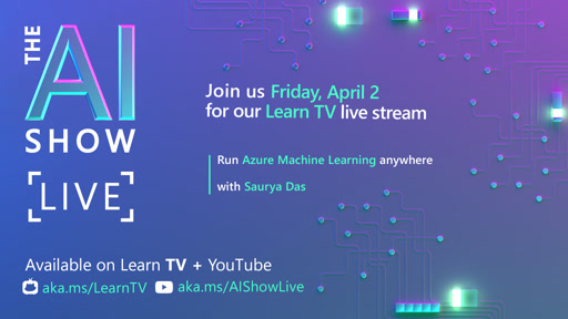 AI Show Live - Episode 7 - Run Azure Machine Learning Anywhere