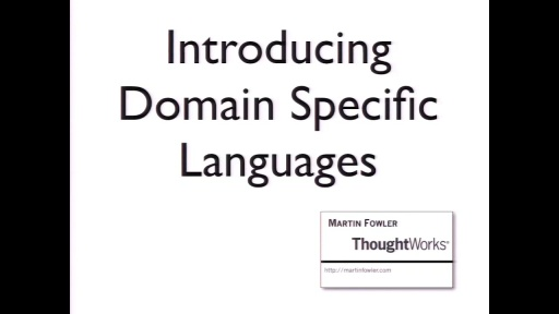 Martin Fowler: Introducing Domain-Specific Languages