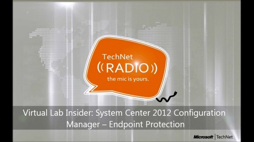 TechNet Radio: Virtual Lab Insider – System Center 2012 Configuration Manager: Endpoint Protection