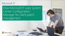 How Microsoft IT uses System Center Configuration Manager for Client Patch Management