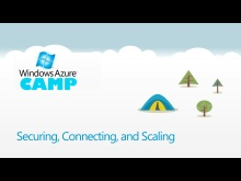 Windows Azure Camp Online: Securing, Connecting, and Scaling