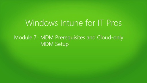 Windows Intune for IT Pros Jump Start: (07) MDM Prerequisites and Cloud-only MDM Setup