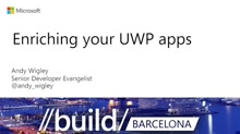 Session: UWP - Enriching your Apps