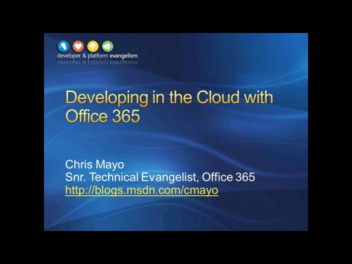 Session 1 - Part 1 - Developing in the Cloud with Office 365