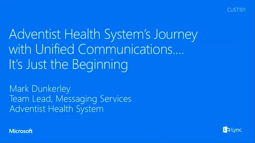 Adventist Health System's Journey with Unified Communications....It's Just the Beginning
