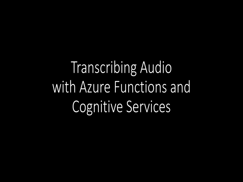 Transcribing Audio to Text With Azure Functions and Cognitive Services
