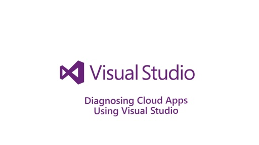 ​Diagnosing Cloud Apps Using Visual Studio