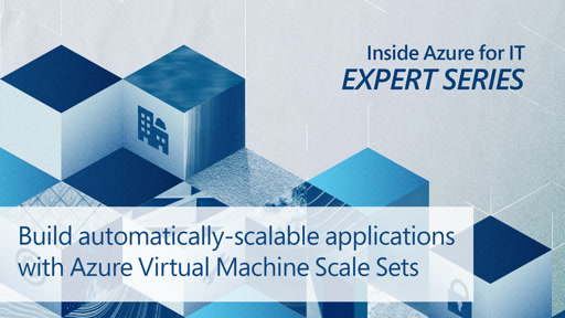 Build automatically-scalable applications with Azure Virtual Machine Scale Sets