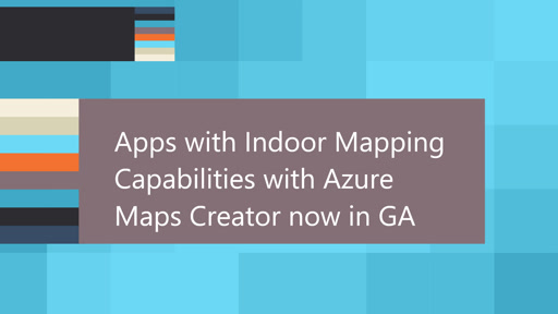 Apps with Indoor Mapping Capabilities with Azure Maps Creator now in GA
