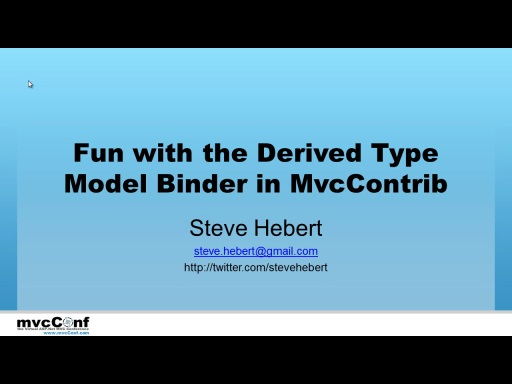 mvcConf 2 - Steve Hebert: ModelBinding derived types using the DerivedTypeModelBinder in MvcContrib
