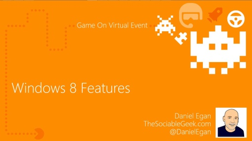 Game On Virtual Event: (Part 3) Windows 8 Features