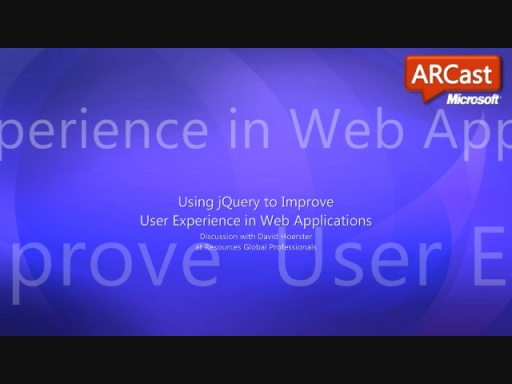 ARCast.TV - Using jQuery to Improve User Experience in Web Applications