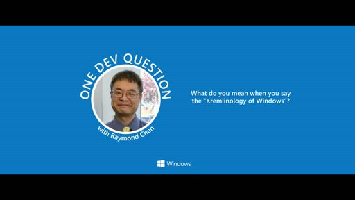 One Dev Question with Raymond Chen - What is the 'Kremlinology' of Windows?