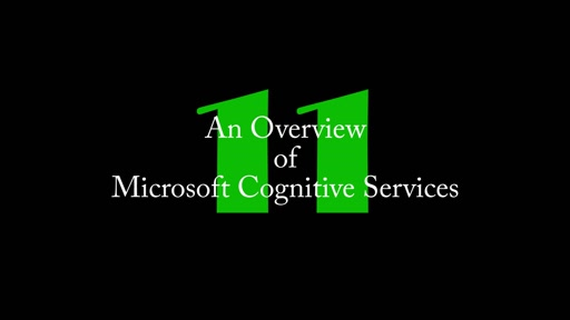11: Microsoft Cognitive Services Overview