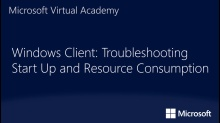 Windows Client: Troubleshooting Start Up and Resource Consumption: (06) Best Practices