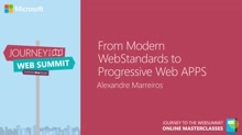 From Modern Web Standards to Progressive Web APPs | Alexandre Marreiros - Portugal MVP