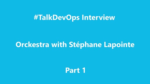 TalkDevOps Interview - Orckestra Part 1