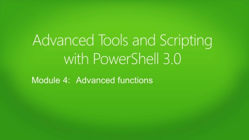 Advanced Tools & Scripting with PowerShell 3.0: (04) Advanced Functions