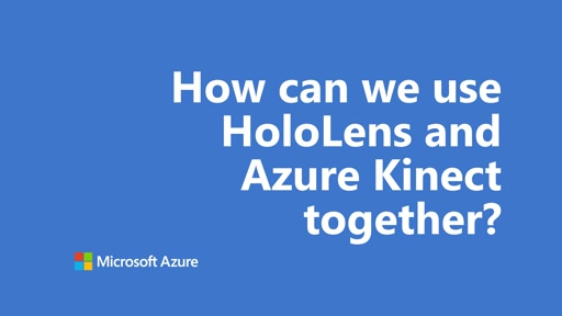 How can we use HoloLens and Azure Kinect together? | One Dev Question