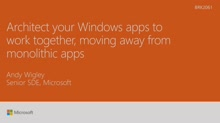 Architect your Windows apps to work together, moving away from monolithic apps