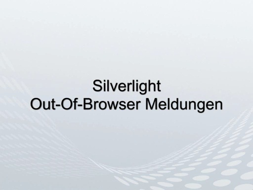 Silverlight: Out-Of-Browser-Meldungen