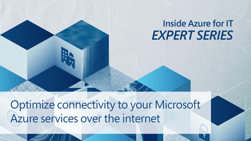Optimize connectivity to your Microsoft Azure services over the internet