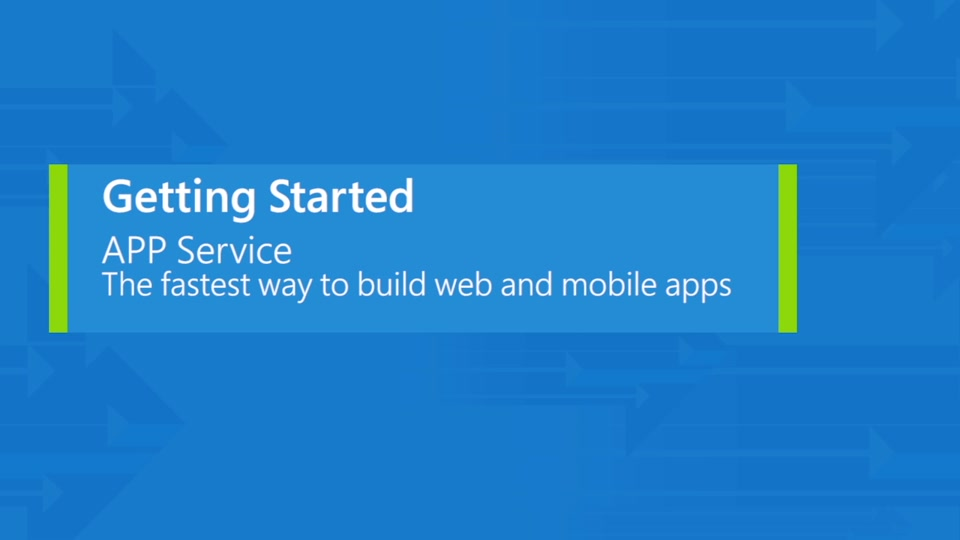 Azure App Service, the fastest way to build web and mobile apps