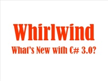 Whirlwind 5: What's new in C# 3 - Automatically Implemented Properties, Type Inference, Initializer