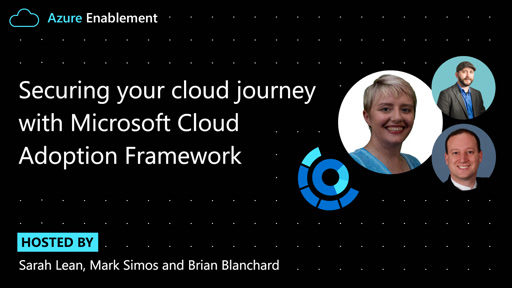 Securing your cloud journey with Microsoft Cloud Adoption Framework