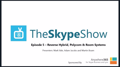 The Skype Show: Episode 5 – Hybrid, Polycom & Room Systems