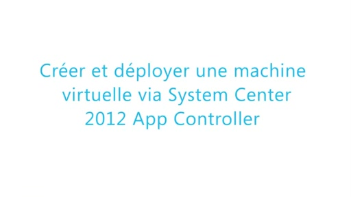 [Tutoriel Cloud] Créer et déployer une machine virtuelle via System Center 2012 App Controller
