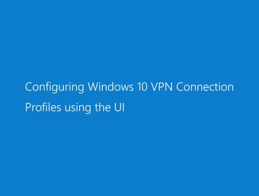 Configuring Windows 10 VPN Connection Profiles using the UI