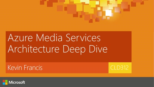 Azure Media Services Architecture Deep-Dive