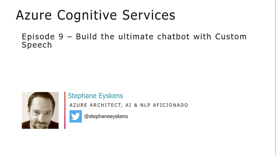 Cognitive Services Episode 9 - Build the ultimate chatbot with Custom Speech