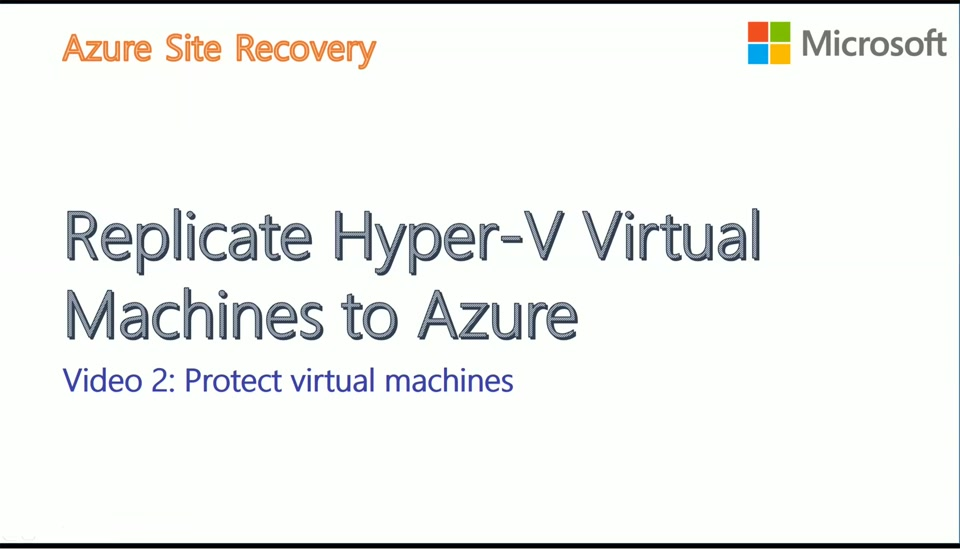 Hyper-V to Azure with ASR - Video2 - Protect Hyper-V Virtual Machines