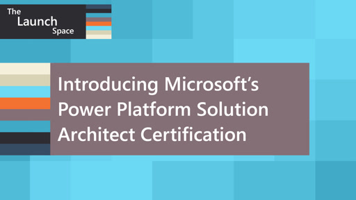 Introducing Microsoft's Power Platform Solution Architect Certification
