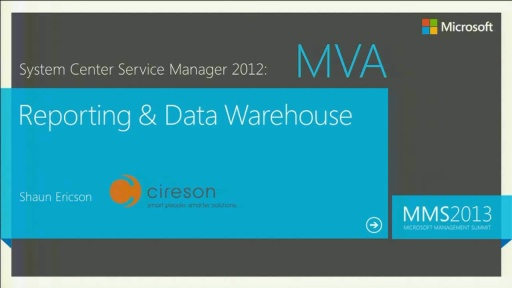 MVA: System Center Service Manager 2012: Reporting & Data Warehouse Part 1