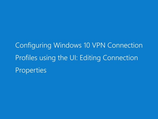Configuring Windows 10 VPN Connection Profiles using the UI: Editing Connection Properties