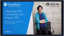 Office 365 Dev / SharePoint Patterns & Practices - August 2016 Community Call