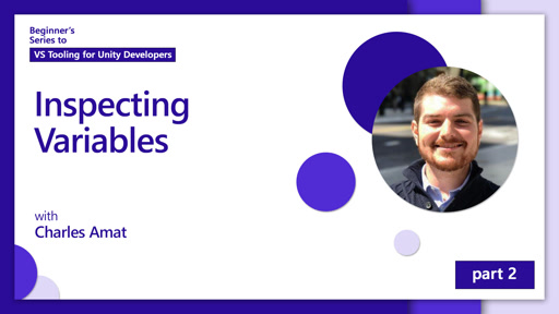 Inspecting Variables [2 of 5] | Beginner's Series to: Visual Studio Tooling for Unity Developers
