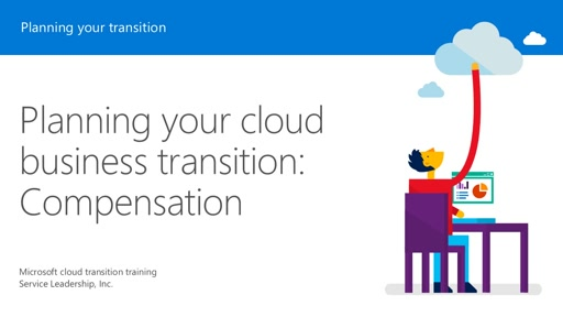 Session 8 – Planning your cloud business transition: Compensation