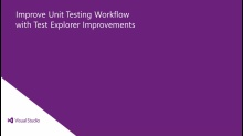 Improve unit testing workflow with these Test Explorer improvements