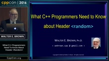"CppCon 2016: Walter E. Brown ""What C++ Programmers Need to Know about Header <random>"""