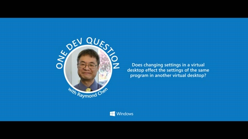 One Dev Question with Raymond Chen - How do program settings work in virtual desktops?