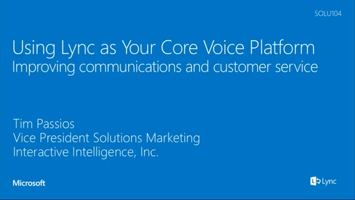 Interactive Intelligence:  Using Lync as Your Core Voice Platform: Improving communications and customer service