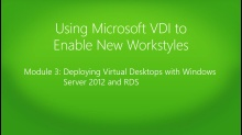 Using Microsoft VDI to Enable New Workstyles: (03) Deploying Virtual Desktops with Windows Server 2012 and RDS